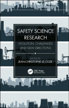 Safety Science Research : Evolution, Challenges and New Directions, Hardback Book