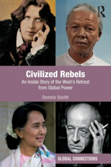 Civilized Rebels : An Inside Story of the West's Retreat from Global Power, Paperback Book