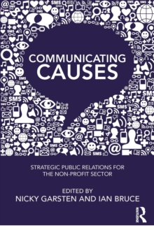 Communicating Causes : Strategic public relations for the non-profit sector, Paperback Book