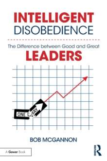 Intelligent Disobedience : The Difference Between Good and Great Leaders, Paperback Book