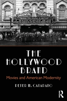 The Hollywood Brand : Movies and American Modernity, Paperback Book