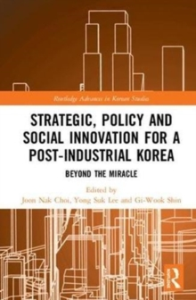 Strategic, Policy and Social Innovation for a Post-Industrial Korea : Beyond the Miracle, Hardback Book
