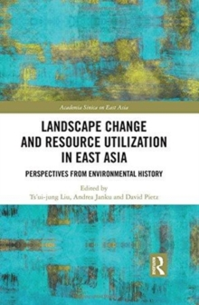 Landscape Change and Resource Utilization in East Asia : Perspectives from Environmental History, Hardback Book