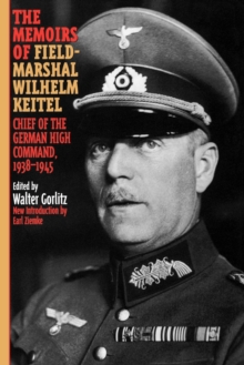 The Memoirs of Field-Marshal Wilhelm Keitel : Chief of the German High Command, 1938-1945, Paperback Book