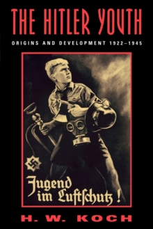 The Hitler Youth : Origins and Development, 1922-1945, Paperback Book