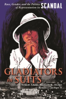 Gladiators in Suits : Race, Gender, and the Politics of Representation in Scandal, Hardback Book