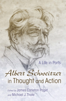 Albert Schweitzer in Thought and Action : A Life in Parts, PDF eBook
