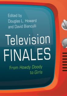 Television Finales : From Howdy Doody to Girls, PDF eBook