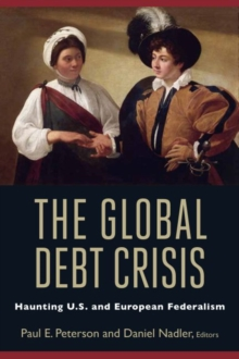 The Global Debt Crisis : Haunting U.S. and European Federalism, Paperback Book