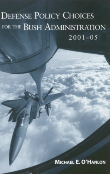 Defense Policy Choices for the Bush Administration, 2001-2005, PDF eBook