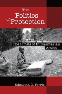 The Politics of Protection : The Limits of Humanitarian Action, PDF eBook