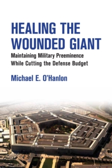 Healing the Wounded Giant : Maintaining Military Preeminence while Cutting the Defense Budget, EPUB eBook