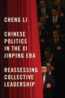 Chinese Politics in the Xi Jinping Era : Reassessing Collective Leadership, Paperback / softback Book