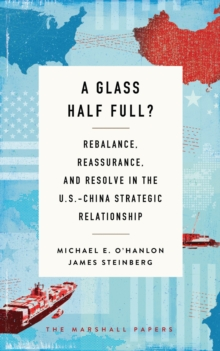 A Glass Half Full? : Rebalance, Reassurance, and Resolve in the U.S.-China Strategic Relationship, EPUB eBook