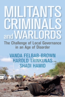 Militants, Criminals, and Warlords : The Challenge of Local Governance in an Age of Disorder, EPUB eBook