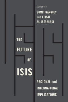 Future of ISIS : Regional and International Implications, Paperback Book