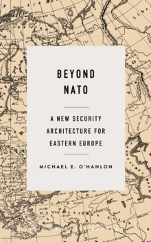 Beyond NATO : A New Security Architecture for Eastern Europe, EPUB eBook
