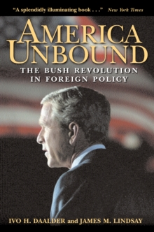 America Unbound : The Bush Revolution in Foreign Policy, PDF eBook