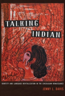 Talking Indian : Identity and Language Revitalization in the Chickasaw Renaissance, Hardback Book