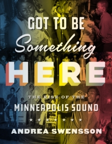 Got to Be Something Here : The Rise of the Minneapolis Sound, Hardback Book