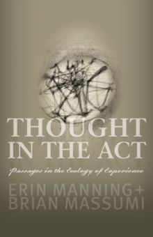 Thought in the Act : Passages in the Ecology of Experience, Paperback Book