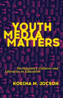Youth Media Matters : Participatory Cultures and Literacies in Education, Paperback Book