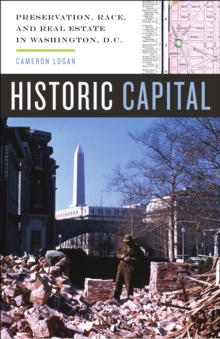 Historic Capital : Preservation, Race, and Real Estate in Washington, D.C., Hardback Book
