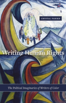 Writing Human Rights : The Political Imaginaries of Writers of Color, Paperback / softback Book