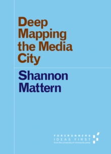 Deep Mapping the Media City, Paperback Book