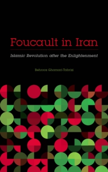 Foucault in Iran : Islamic Revolution after the Enlightenment, Paperback Book