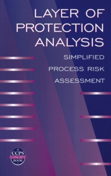 Layer of Protection Analysis : Simplified Process Risk Assessment, Hardback Book
