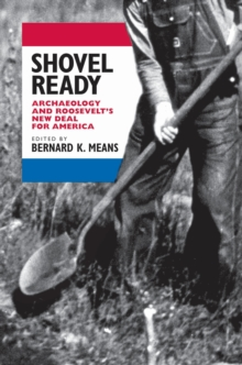 Shovel Ready : Archaeology and Roosevelt's New Deal for America, EPUB eBook