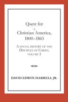 Quest for a Christian America, 1800-1865 : A Social History of the Disciples of Christ, Volume 1, EPUB eBook