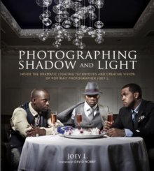 Photographing Shadow and Light : Inside the Dramatic Lighting Techniques and Creative Vision of Portrait Photographer Joey L., EPUB eBook