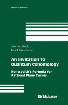 An Invitation to Quantum Cohomology : Kontsevich's Formula for Rational Plane Curves, PDF eBook