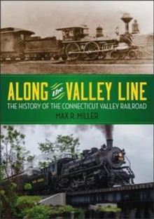 Along the Valley Line : The History of the Connecticut Valley Railroad, Paperback Book