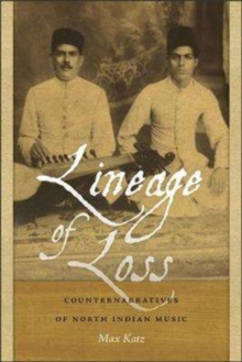 Lineage of Loss : Counternarratives of North Indian Music, Paperback Book