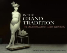 In the Grand Tradition : The Enduring Art of Elbert Weinberg, Paperback / softback Book