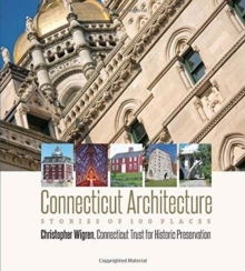 Connecticut Architecture : Stories of 100 Places, Hardback Book