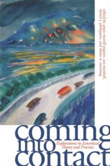Coming into Contact : Explorations in Ecocritical Theory and Practice, PDF eBook