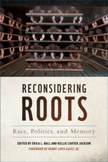 Reconsidering Roots : Race, Politics, and Memory, EPUB eBook