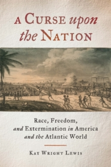 A Curse Upon the Nation : Race, Freedom, and Extermination in America and the Atlantic World, Hardback Book