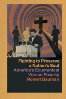 Fighting to Preserve a Nation's Soul : America's Ecumenical War on Poverty, EPUB eBook