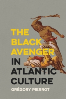 The Black Avenger in Atlantic Culture, Paperback / softback Book