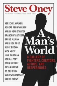 A Man's World : A Gallery of Fighters, Creators, Actors, and Desperadoes, EPUB eBook