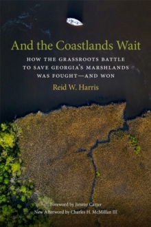 And the Coastlands Wait : How the Grassroots Battle to Save Georgia's Marshlands Was Fought-and Won, Paperback / softback Book