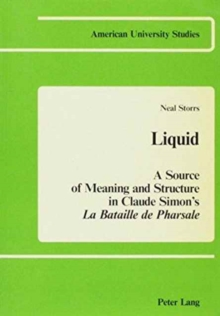 Liquid : A Source of Meaning and Structure in Claude Simon's La Bataille de Pharsale, Paperback Book