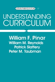 Understanding Curriculum : An Introduction to the Study of Historical and Contemporary Curriculum Discourses, Paperback / softback Book