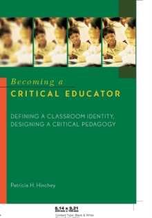 Becoming a Critical Educator : Defining a Classroom Identity, Designing a Critical Pedagogy, Paperback / softback Book