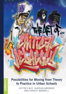 The Art of Critical Pedagogy : Possibilities for Moving from Theory to Practice in Urban Schools, Paperback / softback Book
